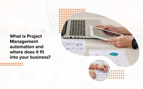 What is project management automation and where does it fit into your business?